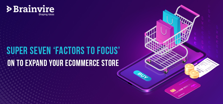 Super Seven factors to focus on to expand your eCommerce store