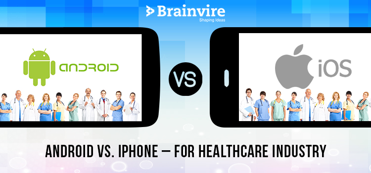Android Vs. iPhone – For Healthcare Industry
