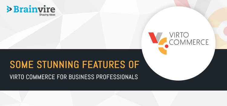 Some Stunning Features Of Virto Commerce For Business Professionals
