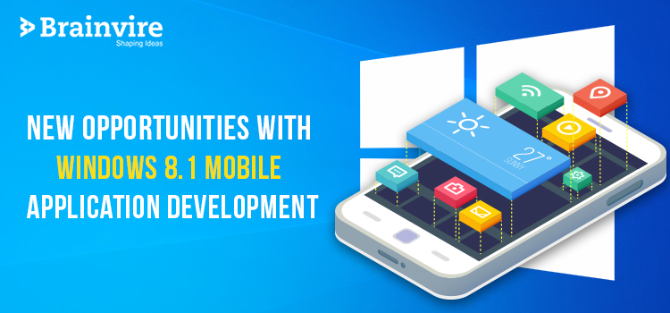 New Opportunities with Windows 8.1 Mobile Application Development