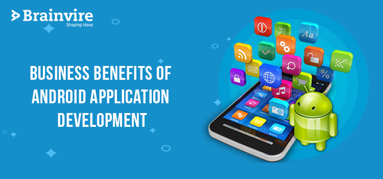 Business Benefits of Android Application Development