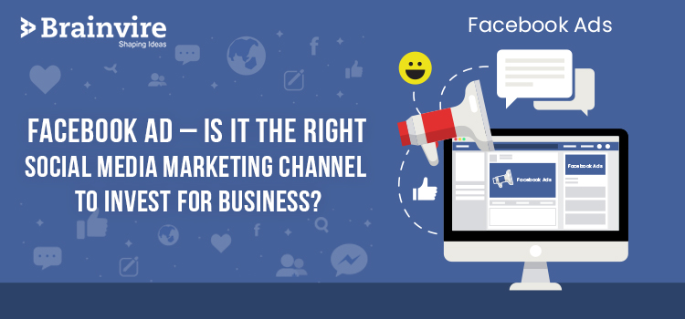 Facebook Ad – Is It The Right Social Media Marketing Channel To Invest For Business?