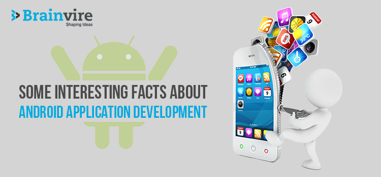 Some Interesting Facts about Android Application Development