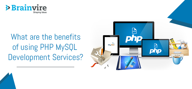 What are the benefits of using PHP MySQL Development Services?