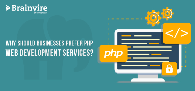 Why Should Businesses Prefer PHP Web Development Services?