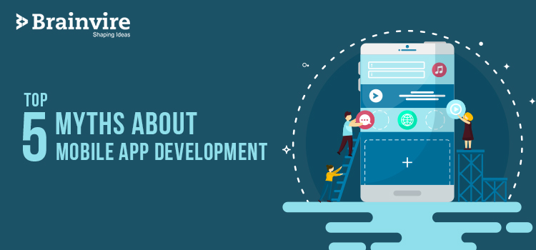 Top 5 Myths About Mobile App Development