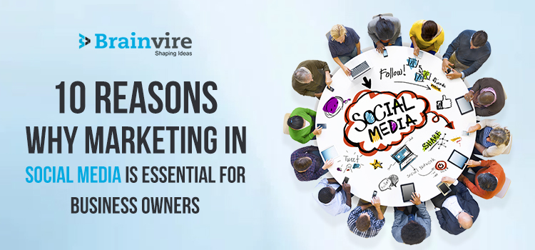 10 Reasons Why Marketing in Social Media is Essential for Business Owners