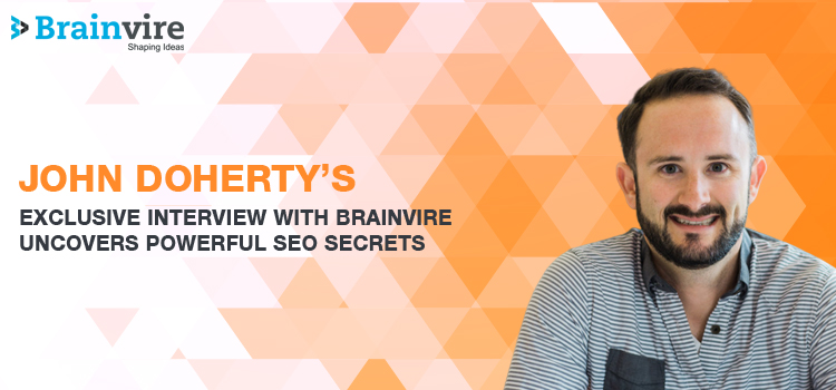 John Doherty's Interview With Brainvire Uncovers Powerful SEO Secrets