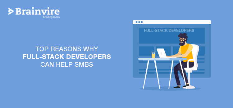 Top Reasons Why Full-Stack Developers Can Help SMBs