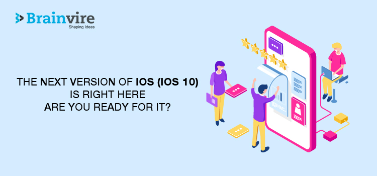 The Next Version of iOS (iOS 10) is Right Here – Are You Ready for It?