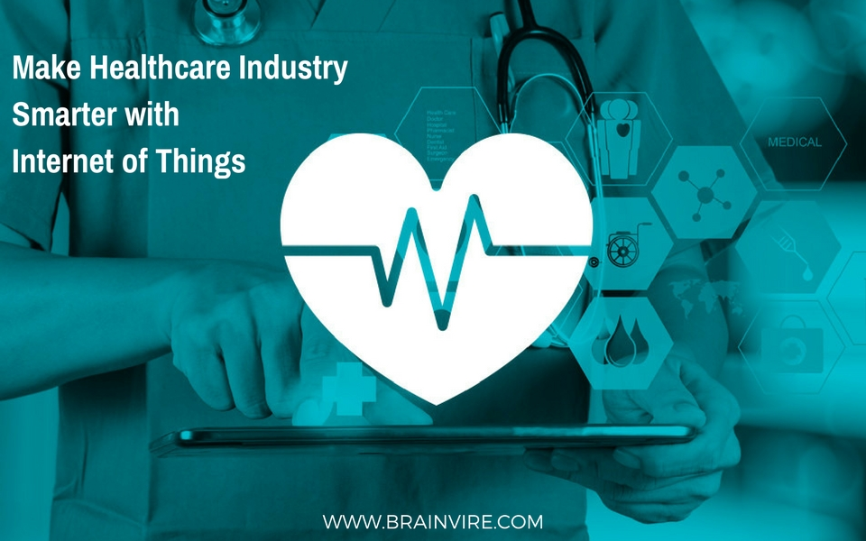 Make Healthcare Industry Smarter with Internet of Things