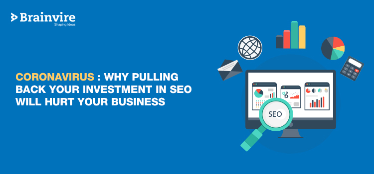 CoronaVirus: Why Pulling Back Your Investment in SEO will Hurt Your Business