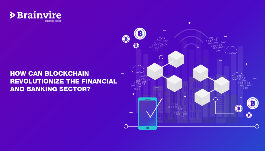 How Can Blockchain Revolutionize the Financial and Banking Sector?