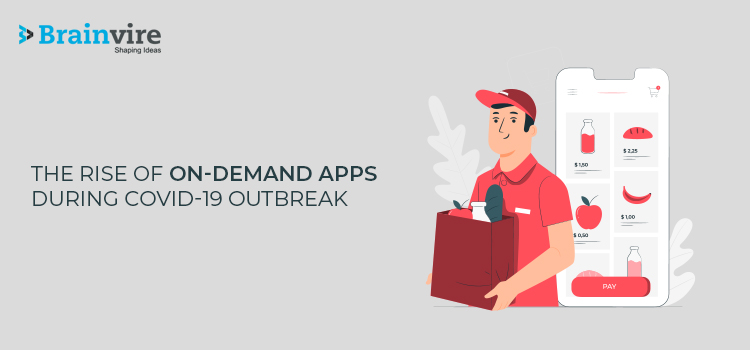 The Rise of On-demand Apps During COVID-19 Outbreak – How We Can Help You With It