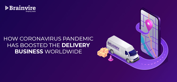 How COVID-19 Pandemic Has Boosted The Delivery Business Worldwide