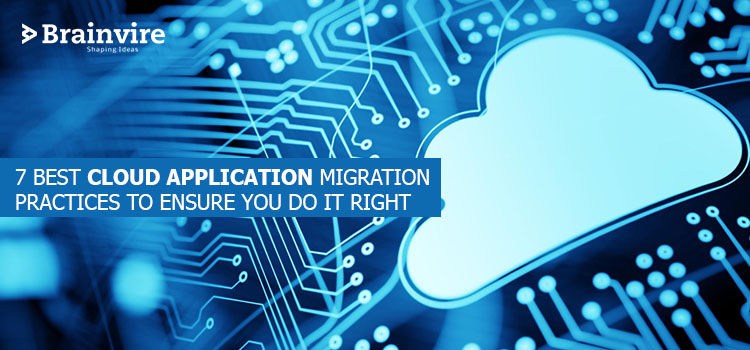 7 Best Cloud Application Migration Practices to Ensure You Do It Right