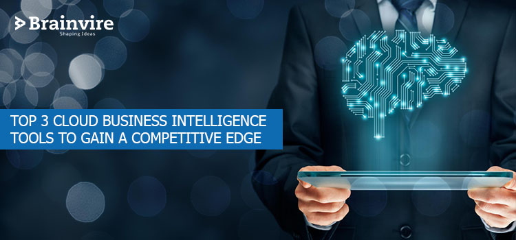 Cloud Business Intelligence – Top 3 Cloud BI Tools to Gain a Competitive Edge