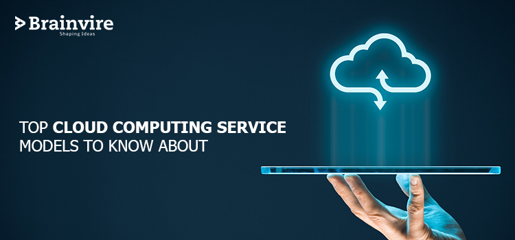 Top Cloud Computing Service Models To Know About