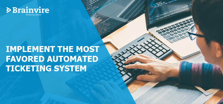 Implement The Most Favored Automated Ticketing System