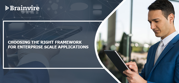 Choosing The Right Framework For Enterprise Scale Applications