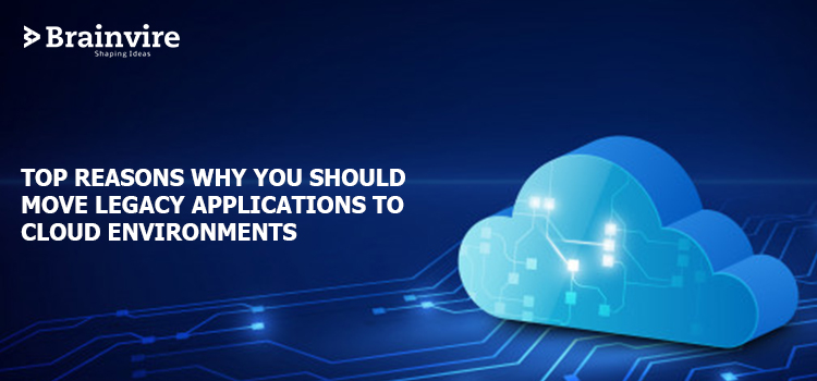 Top Reasons Why You Should Move Legacy Applications to Cloud Environments