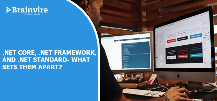 .NET Core, .NET Framework, and .NET Standard- What Sets Them Apart?