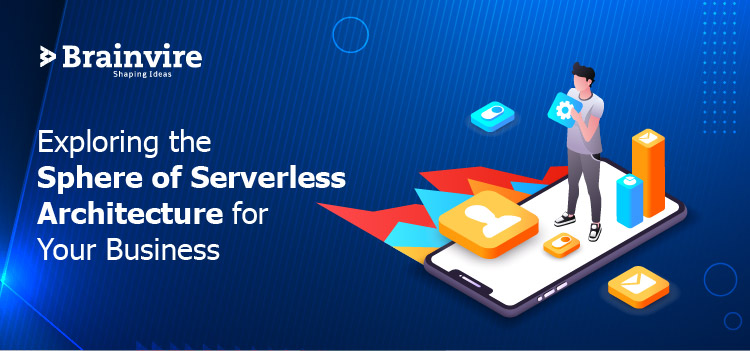 Exploring the Sphere of Serverless Architecture for Your Business