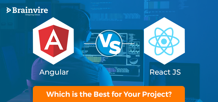 Angular Vs ReactJs: Which is the Best for Your Project?