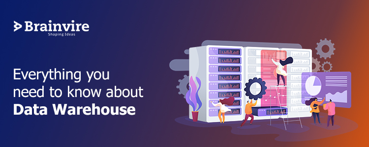 Everything you need to know about Data Warehouse