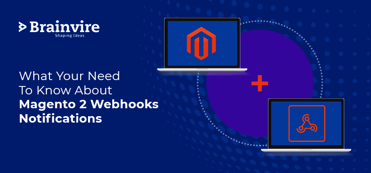 What Your Need to Know About Magento 2 Webhooks Notifications