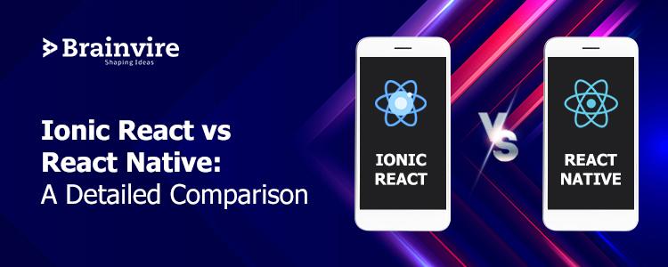 Ionic React vs React Native: A Detailed Comparison