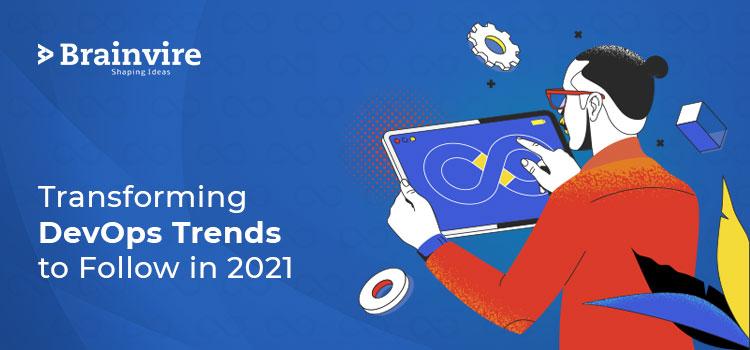 Transforming DevOps Trends to Follow in 2021