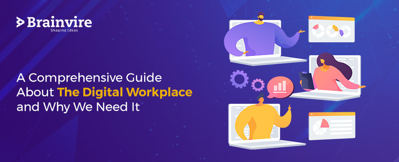 A Comprehensive Guide About The Digital Workplace and Why We Need It
