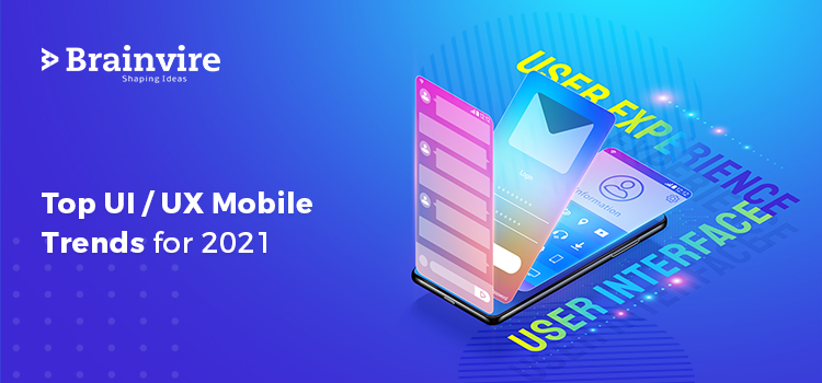 Top UI /UX Mobile Trends for 2021