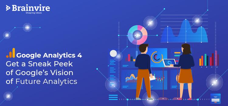Google Analytics 4: Get a Sneak Peek of Google's Vision of Future Analytics