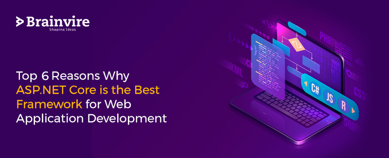 6 Reasons That Make ASP.NET Core The Best Framework For Web Application Development