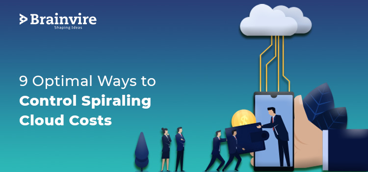 9 Optimal Ways to Control Spiraling Cloud Costs