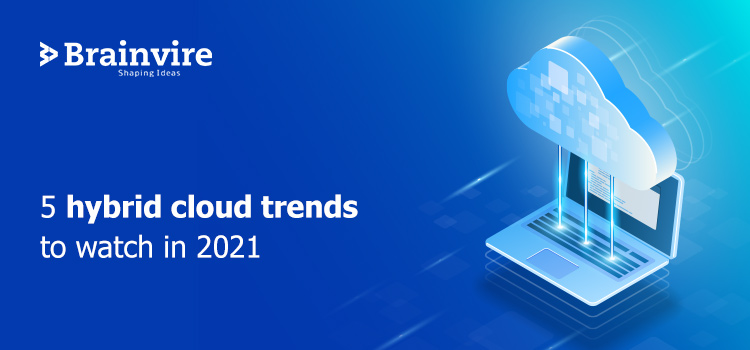 5 Hybrid Cloud Trends To Watch Out For In 2021