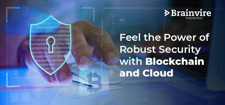 Feel the Power of Robust Security with Blockchain and Cloud