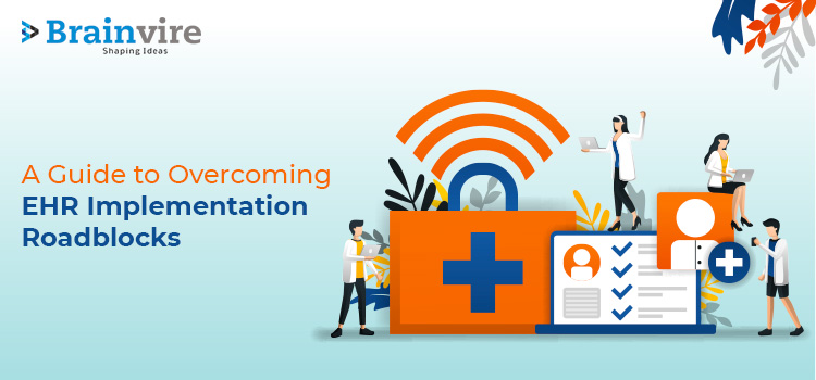 A Guide to Overcoming EHR Implementation Roadblocks