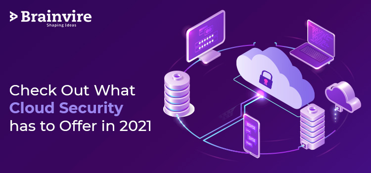 Check Out What Cloud Security has to Offer in 2021