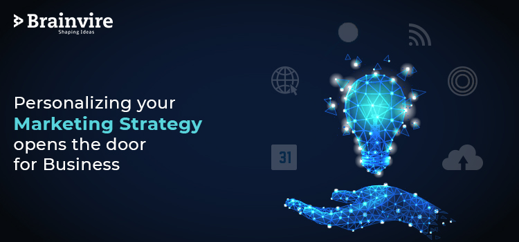 Personalizing your Marketing Strategy opens the door for Business