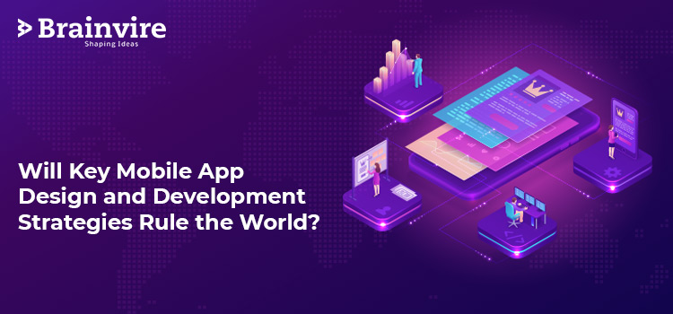 Will Key Mobile App Design and Development Strategies Rule the World?