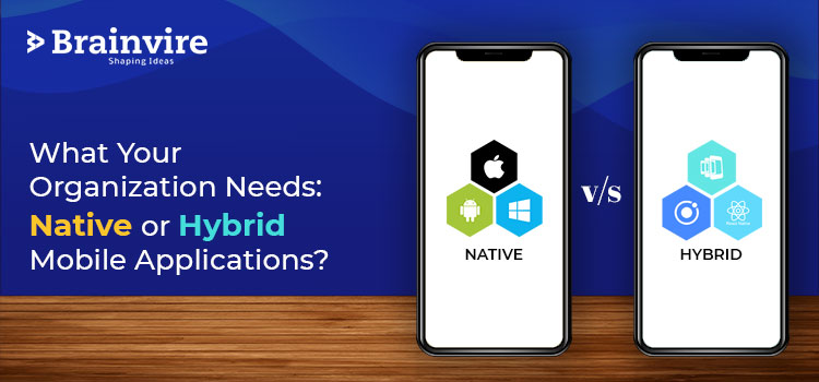 What Your Organization Needs: Native or Hybrid Mobile Applications?