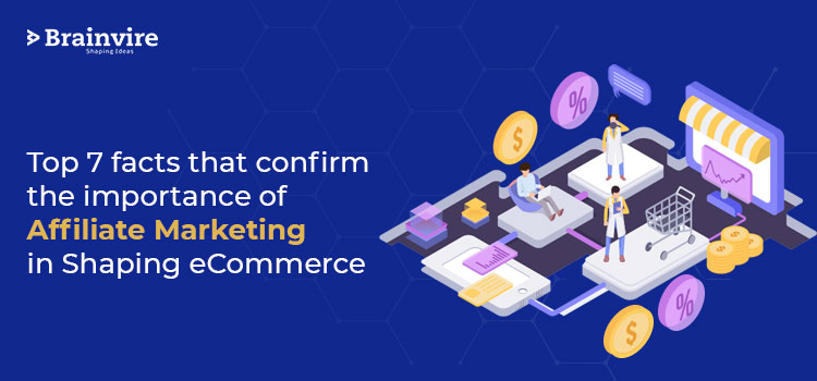 Top 7 facts that confirm the importance of Affiliate Marketing in Shaping eCommerce