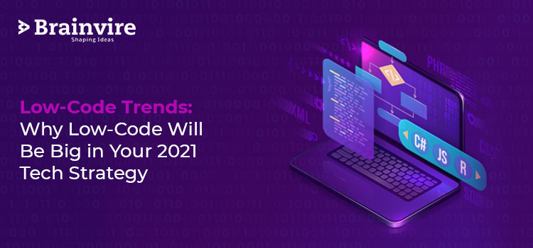 Low-Code Trends: Why Low-Code Will Be Big in Your 2021 Tech Strategy