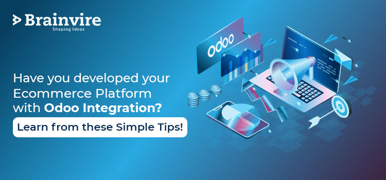 Have you developed your Ecommerce Platform with Odoo Integration? Learn From These Simple Tips!