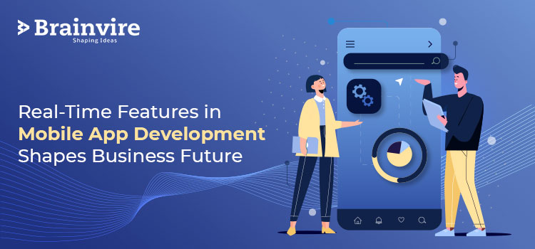 Real-Time Features in Mobile App Development Shapes Business Future