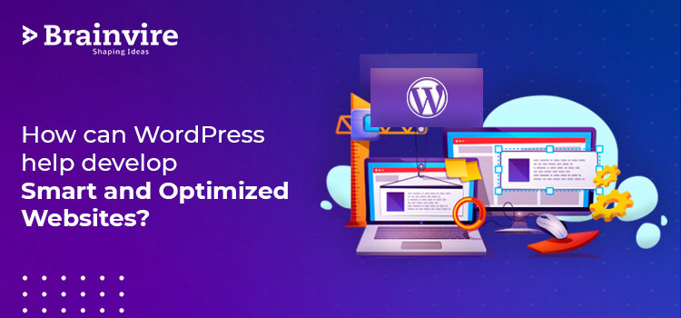 How can WordPress help develop Smart and Optimized Websites