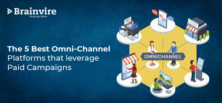 The 5 best Omni-Channel Platforms that leverage Paid Campaigns